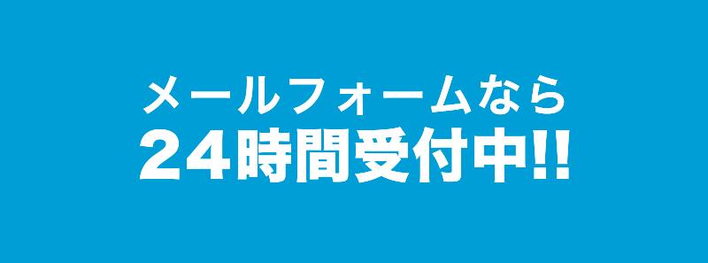 メールフォームなら24時間受付中!!